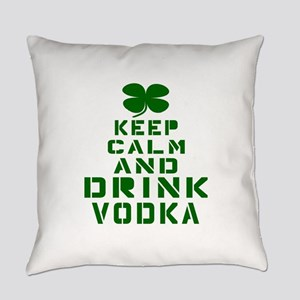 Keep Calm And Drink Vodka Everyday Pillow