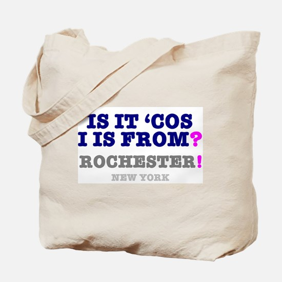 IS IT COS I IS FROM ROCHESTER - NEW YORK! Tote Bag