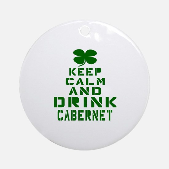 Keep Calm and Drink Cabernet Round Ornament