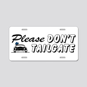 Please Don't Tailgate Aluminum License Plate