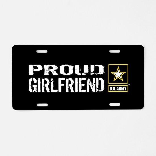 U.S. Army: Proud Girlfriend Aluminum License Plate