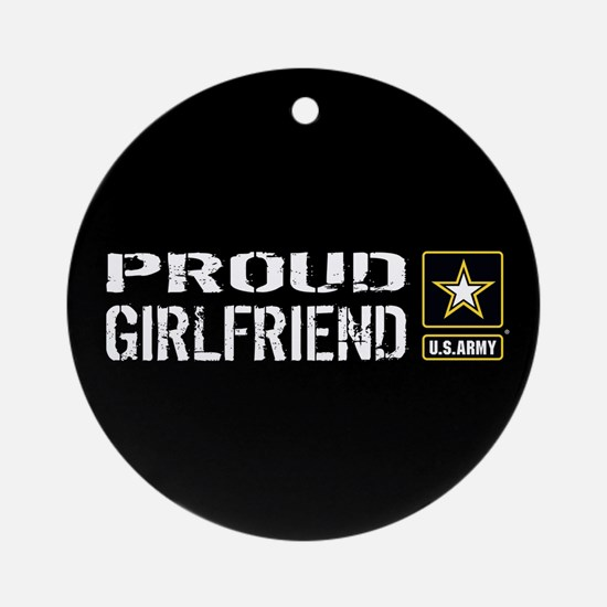 U.S. Army: Proud Girlfriend (Black) Round Ornament