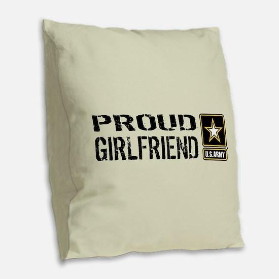 U.S. Army: Proud Girlfriend (S Burlap Throw Pillow