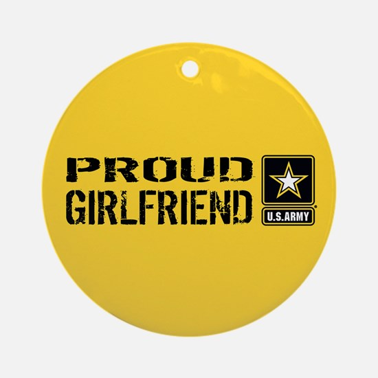 U.S. Army: Proud Girlfriend (Gold & Round Ornament