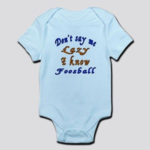 Don't Say Me Lazy I Know Foosball Infant Bodysuit
