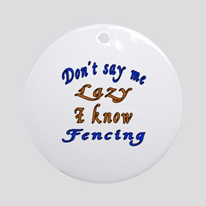 Don't Say Me Lazy I Know Fencing Round Ornament