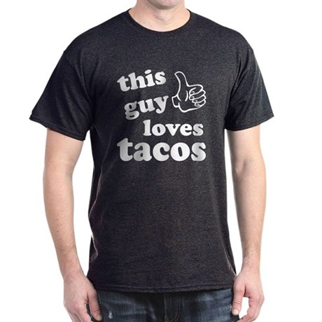 ca04470e This guy loves tacos Dark T-Shirt This guy loves tacos T-Shirt | CafePress .com