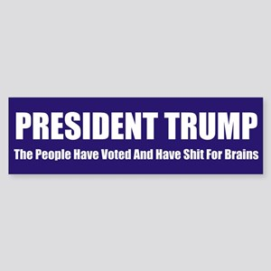 President Trump Shit For Brains Bumper Sticker