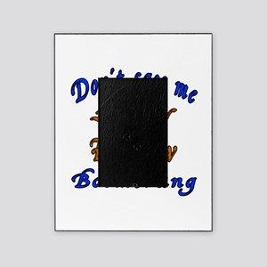 Boomerang picture frames cafepress dont say me lazy i know boomerang picture frame m4hsunfo Choice Image