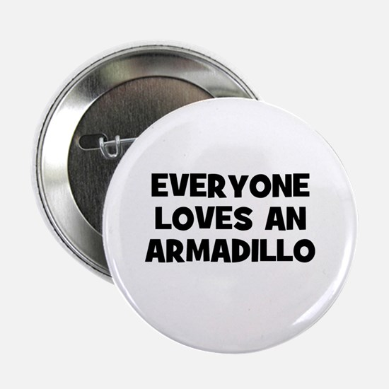 """everyone loves an armadillo 2.25"""" Button (10 pack)"""