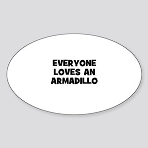 everyone loves an armadillo Oval Sticker
