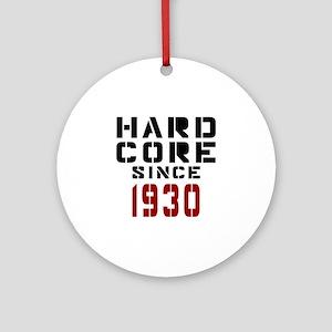 Hard Core Since 1930 Round Ornament