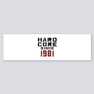 Hard Core Since 1981 Sticker (Bumper)