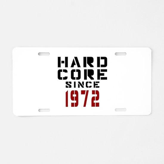 Hard Core Since 1972 Aluminum License Plate