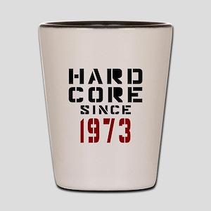 Hard Core Since 1973 Shot Glass