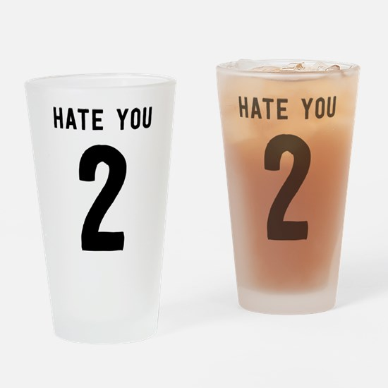 Hate You 2 Drinking Glass
