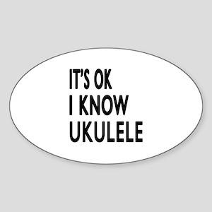 It Is Ok I Know Ukulele Sticker (Oval)