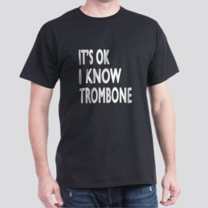 It Is Ok I Know Trombone Dark T-Shirt
