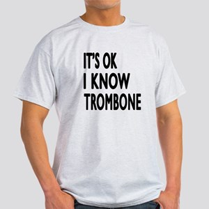 It Is Ok I Know Trombone Light T-Shirt