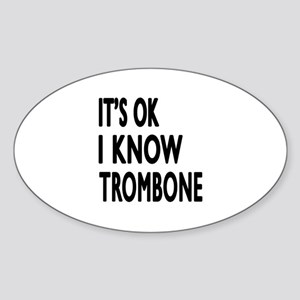 It Is Ok I Know Trombone Sticker (Oval)