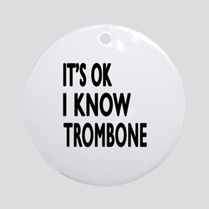 It Is Ok I Know Trombone Round Ornament