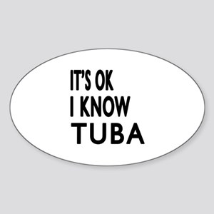 It Is Ok I Know Tuba Sticker (Oval)