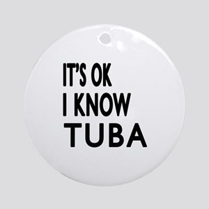 It Is Ok I Know Tuba Round Ornament