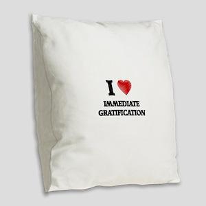 I Love Immediate Gratification Burlap Throw Pillow