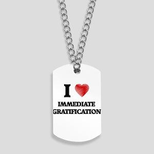 I Love Immediate Gratification Dog Tags