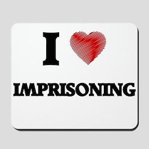 I Love Imprisoning Mousepad