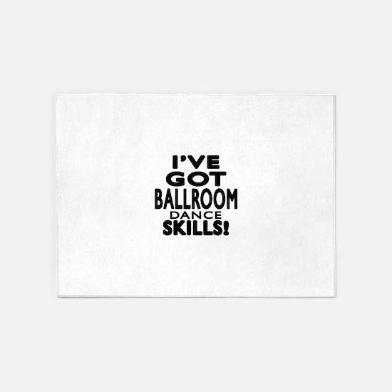 I Have Got Ballroom Dance Skills 5'x7'Area Rug