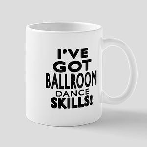 I Have Got Ballroom Dance Skills Mug