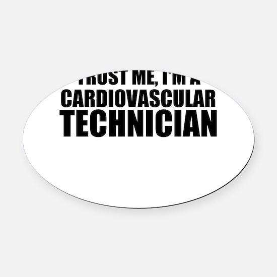 Trust Me, I'm A Cardiovascular Technician Oval Car