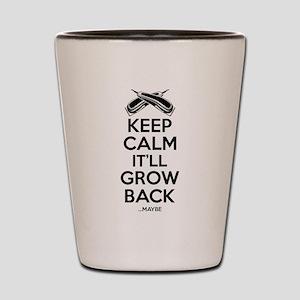 Keep Calm It'll Grow back...Maybe Shot Glass