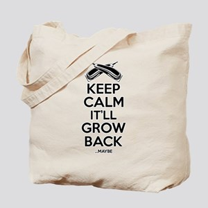 Keep Calm It'll Grow back...Maybe Tote Bag