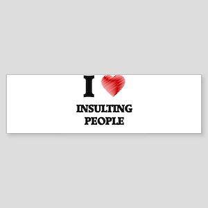 I Love Insulting People Bumper Sticker
