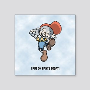"""I Put On Pants Today! Square Sticker 3"""" x 3"""""""