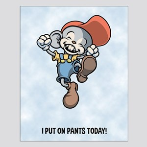 I Put On Pants Today! Small Poster