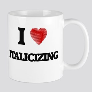 I Love Italicizing Mugs