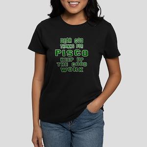 Dear God Thanks For Pisco Women's Dark T-Shirt
