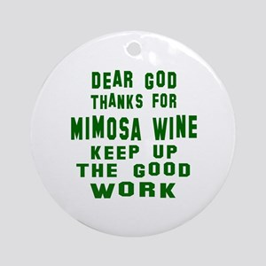 Dear God Thanks For Mimosa Wine Round Ornament