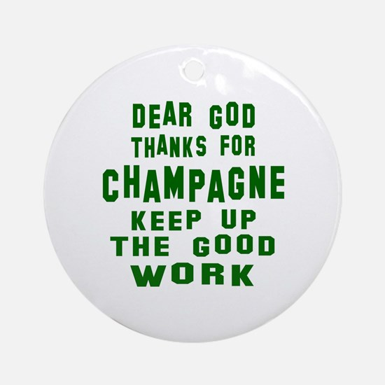 Dear God Thanks For Champagne Round Ornament