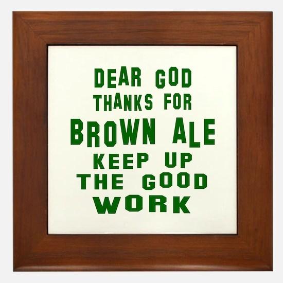 Dear God Thanks For Brown Ale Framed Tile