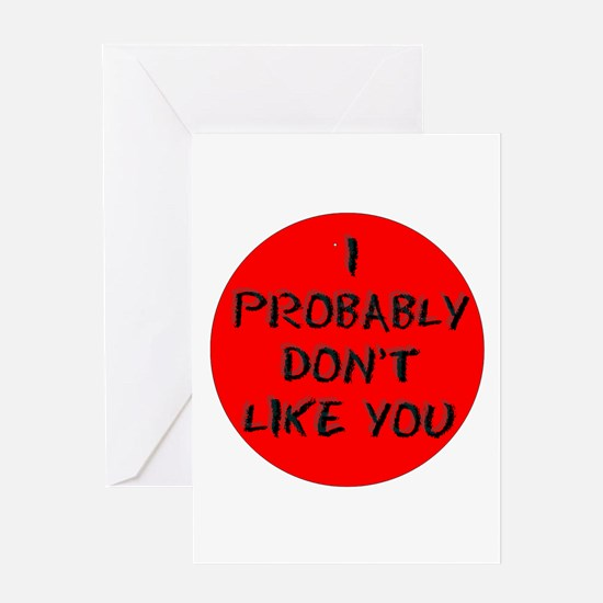I PROBABLY DONT LIKE YOU:- Greeting Cards