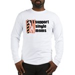 I Support Single Moms Long Sleeve T-Shirt