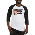 I Support Single Moms Baseball Jersey