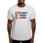 I Support Single Moms Light T-Shirt