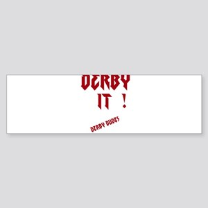 derby it Bumper Sticker