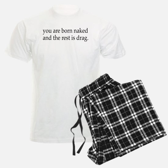 You Are Born Naked, The Rest Pajamas