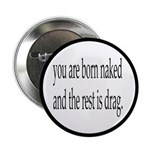 You Are Born Naked, The Rest Is Drag 2.25